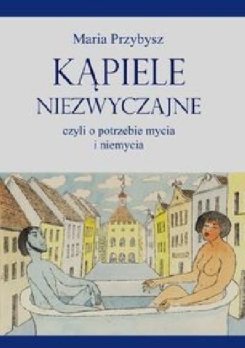 Okładka książki Kąpiele niezwyczajne czyli o potrzebie mycia i niemycia