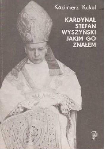 Okładka książki Kardynał Stefan Wyszyński jakim go znałem