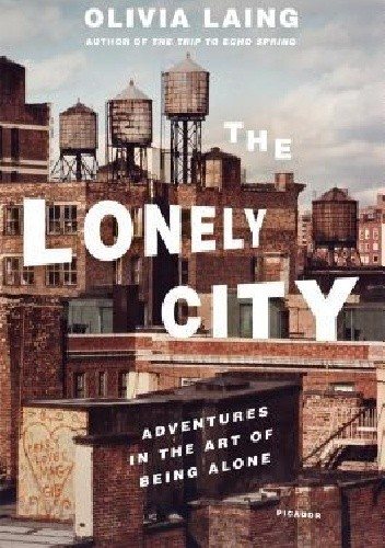 Okładka książki The Lonely City: Adventures in the Art of Being Alone