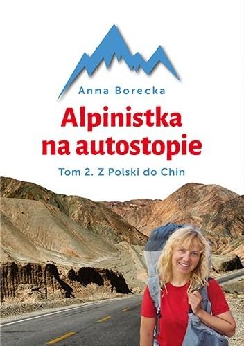 Okładka książki Alpinistka na autostopie. Tom 2. Z Polski do Chin
