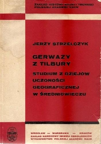 Okładka książki Gerwazy z Tilbury : studium z dziejów uczoności geograficznej w średniowieczu
