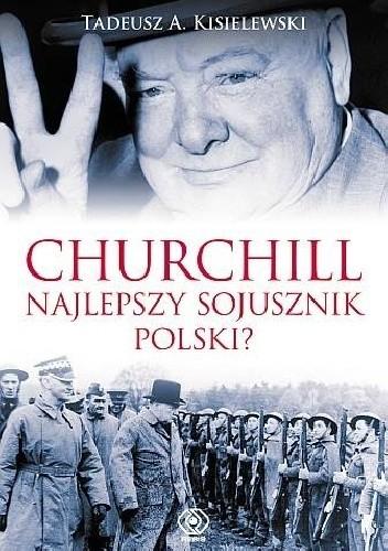 Okładka książki Churchill - najlepszy sojusznik Polski?