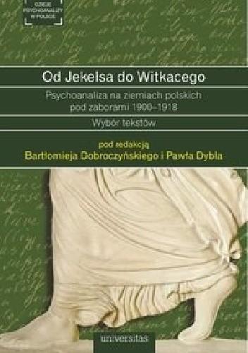 Okładka książki Od Jekelsa do Witkacego. Psychoanaliza na ziemiach polskich pod zaborami 1900-1918