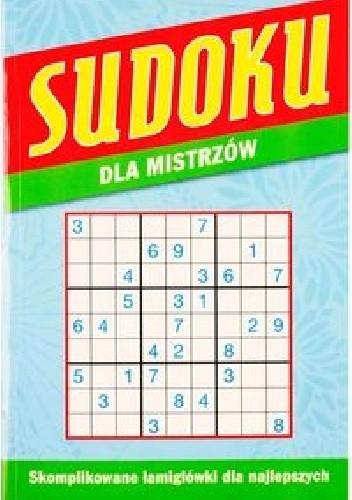 Okładka książki Sudoku dla mistrzów. Skomplikowane łamigłówki dla najlepszych