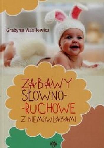 Okładka książki Zabawy słowno-ruchowe z niemowlakami