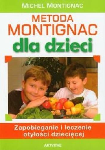 Okładka książki Metoda Montignac dla dzieci. Zapobieganie i leczenie otyłości dziecięcej