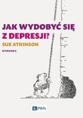 Okładka książki Jak wydobyć się z depresji? Wydanie 6