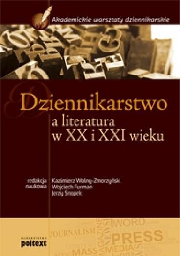 Okładka książki Dziennikarstwo a literatura w XX i XXI wieku