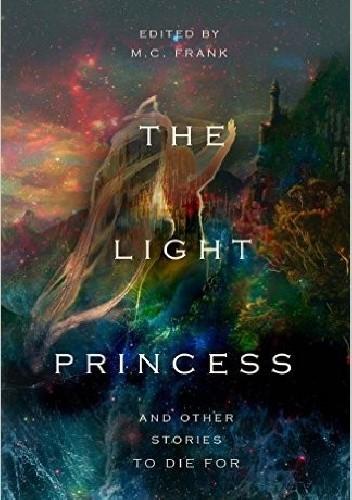 Okładka książki The Light Princess and Other Stories To Die For