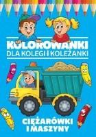 Kolorowanki dla kolegi i koleżanki. Ciężarówki i maszyny