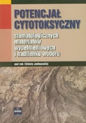 Okładka książki Potencjał cytotoksyczny stomatologicznych materiałów wypełnieniowych i nadtlenku wodoru