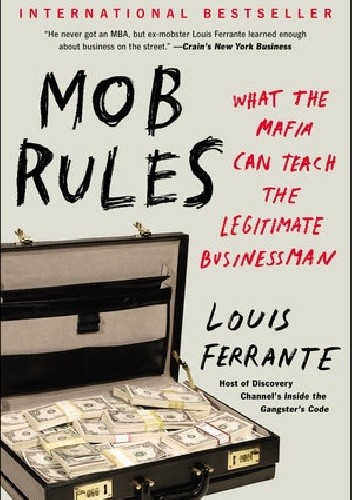 Okładka książki Mob Rules: What the Mafia Can Teach the Legitimate Businessman