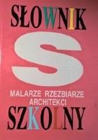 Słownik szkolny. Malarze, rzeźbiarze, architekci