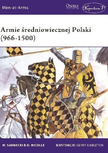Okładka książki Armie średniowiecznej Polski (966 - 1500)