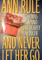 And Never Let Her Go. Thomas Capano: The Deadly Seducer