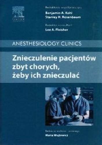 Okładka książki Znieczulenie pacjentów zbyt chorych, żeby ich znieczulać