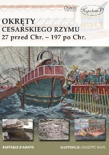 Okładka książki Okręty cesarskiego Rzymu 27 przed Chr. - 197 po Chr.