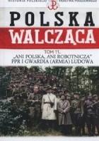 """""""Ani Polska, ani Robotnicza"""" PPR i Gwardia (Armia) Ludowa"""