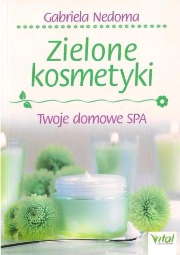 Okładka książki Zielone kosmetyki. Twoje domowe SPA