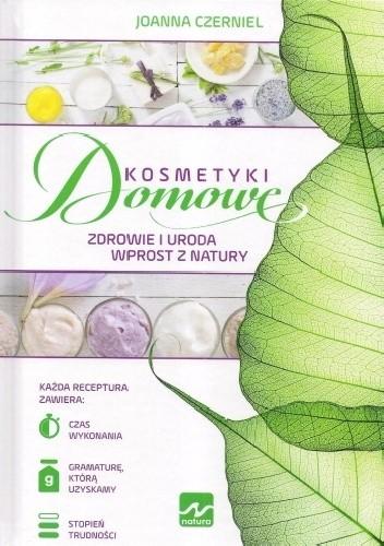 Okładka książki Kosmetyki Domowe. Zdrowie i uroda wprost z natury