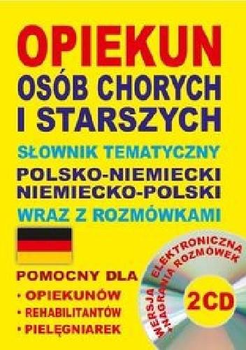 Okładka książki Opiekun osób chorych i starszych Słownik tematyczny polsko-niemiecki niemiecko-polski wraz z rozmówkami