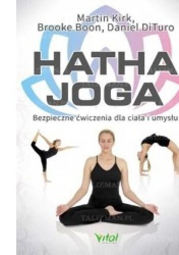 Okładka książki Hatha Joga. Bezpieczne ćwiczenia dla ciała i umysłu.