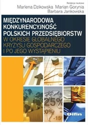 Okładka książki Międzynarodowa konkurencyjność polskich przedsiębiorstw w okresie globalnego kryzysu gospodarczego i po jego wystąpieniu