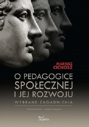 Okładka książki O pedagogice społecznej i jej rozwoju Wybrane zagadnienia. Wybór tekstów z badań własnych