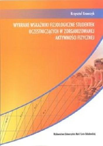 Okładka książki Wybrane wskaźniki fizjologiczne studentek uczestniczących w zorganizowanej aktywności fizycznej