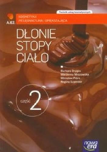 Okładka książki Dłonie stopy ciało Część 2 Kosmetyka pielęgnacyjna i upiększająca