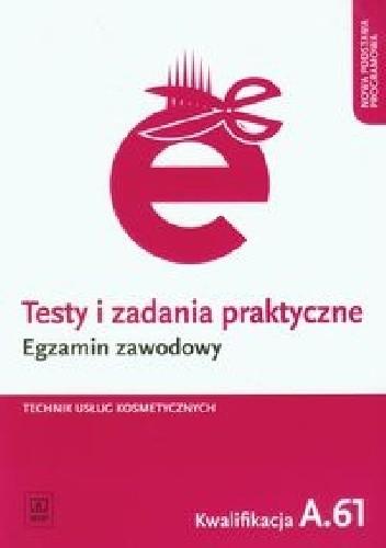 Okładka książki Testy i zadania praktyczne Egzamin zawodowy Technik usług kosmetycznych Kwalifikacja A.61