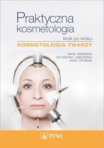 Okładka książki Praktyczna kosmetologia krok po kroku. Kosmetologia twarzy