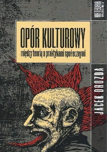 Okładka książki Opór kulturowy- między teorią a praktykami społecznymi