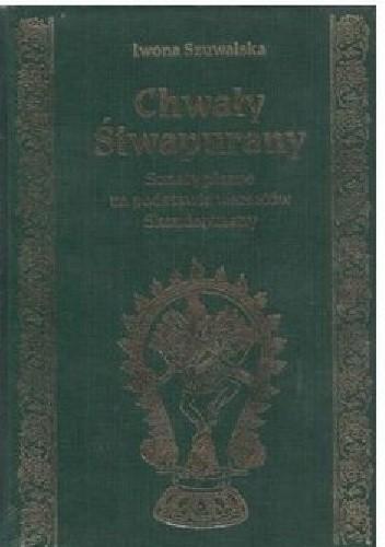 Okładka książki Chwały Śiwapurany. Sonety pisane na podstawie wersetów Skandapurany