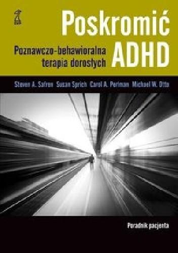 Okładka książki Poskromić ADHD. Poradnik pacjenta. Poznawczo behawioralna terapia dorosłych