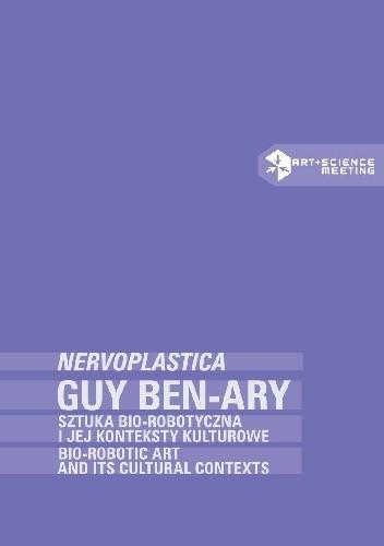 Okładka książki Guy Ben-Ary: NERVOPLASTICA. Sztuka bio-robotyczna i jej konteksty kulturowe