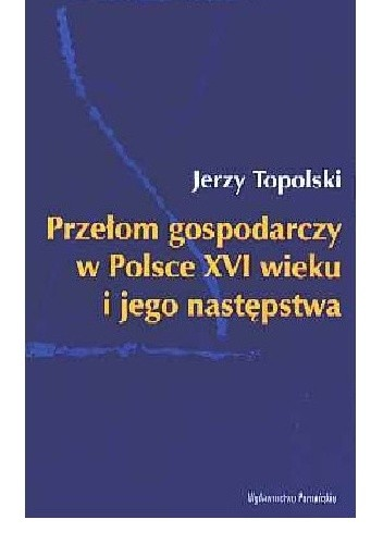 Okładka książki Przełom gospodarczy w Polsce XVI wieku i jego następstwa