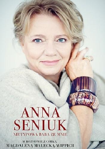 Okładka książki Anna Seniuk. Nietypowa baba ze mnie