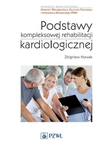 Okładka książki Podstawy kompleksowej rehabilitacji kardiologicznej