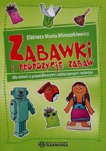 Okładka książki Zabawki i propozycje zabaw dla dzieci o prawidłowym i zaburzonym rozwoju