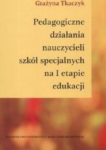 Okładka książki Pedagogiczne działania nauczycieli szkół specjalnych na I etapie edukacji