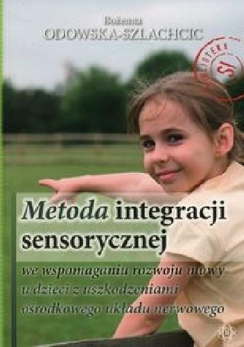 Okładka książki Metoda integracji sensorycznej we wspomaganiu rozwoju mowy u dzieci z uszkodzeniami ośrodkowego układu nerwowego
