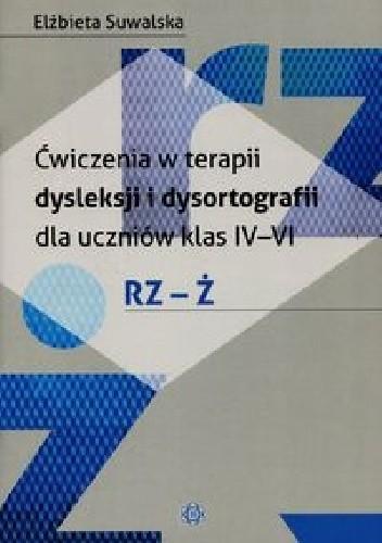 Okładka książki Ćwiczenia w terapii dysleksji i dysortografii dla uczniów klas IV-VI RZ-Ż