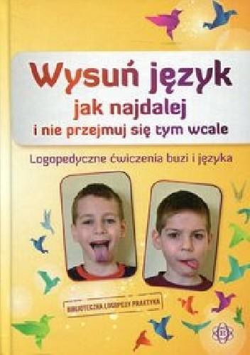 Okładka książki Wysuń język jak najdalej i nie przejmuj się tym wcale