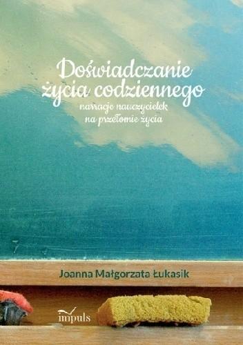 Okładka książki Doświadczanie życia codziennego narracje nauczycielek na przełomie życia