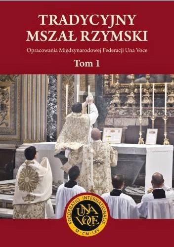 Okładka książki Tradycyjny Mszał Rzymski. Opracowania Międzynarodowej Federacji Una Voce. Tom 1.