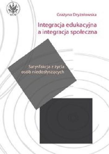 Okładka książki Integracja edukacyjna a integracja społeczna