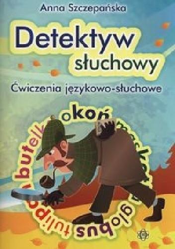 Okładka książki Detektyw słuchowy Ćwiczenia językowo-słuchowe
