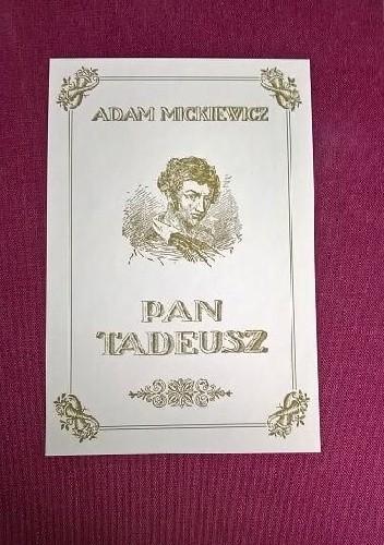 Okładka książki Pan Tadeusz czyli Ostatni zajazd na Litwie. Historja szlachecka z r. 1811 i 1812 w dwunastu księgach wierszem