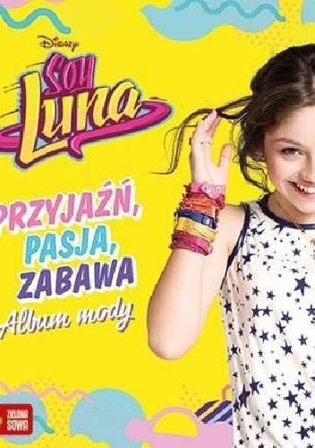 Okładka książki Soy Luna. Przyjaźń, pasja, zabawa. Album mody
